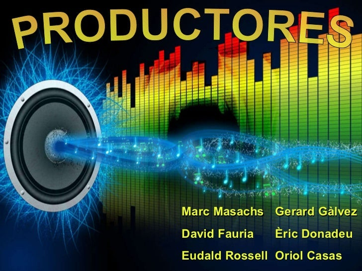 PRODUCTORES Marc Masachs David Fauria Eudald Rossell Gerard Gàlvez Èric Donadeu Oriol Casas