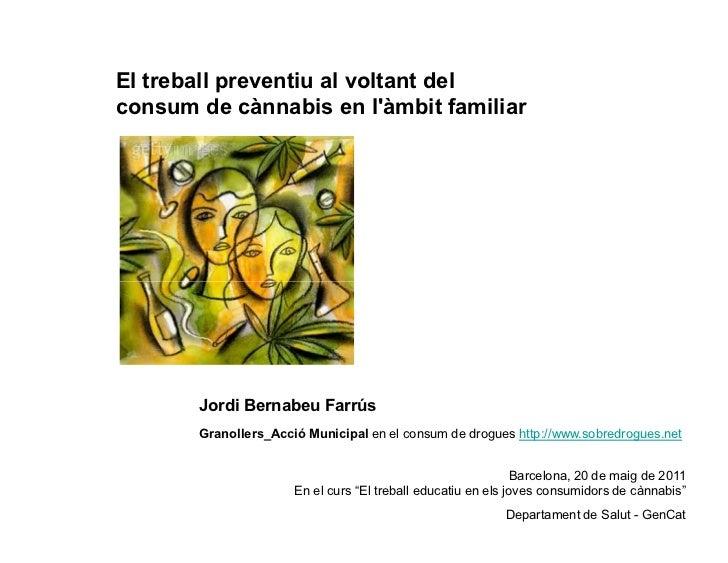 El treball preventiu al voltant delconsum de cànnabis en làmbit familiar       Jordi Bernabeu Farrús       Granollers_Acci...