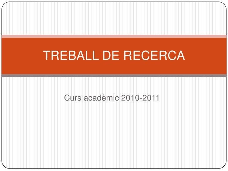 TREBALL DE RECERCA     Curs acadèmic 2010-2011