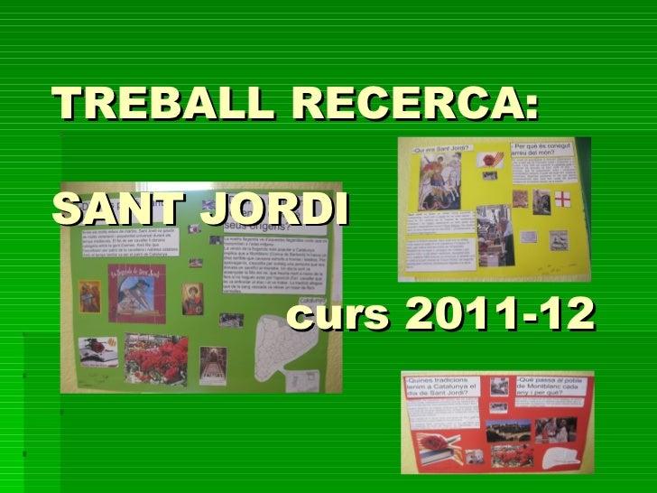 TREBALL RECERCA:SANT JORDI       curs 2011-12