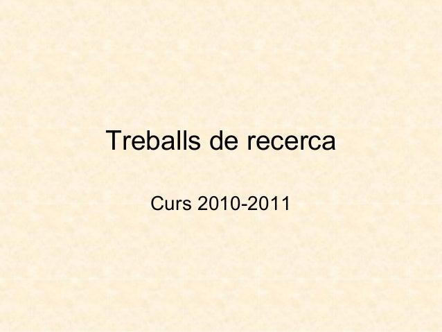 Treballs de recerca Curs 2010-2011