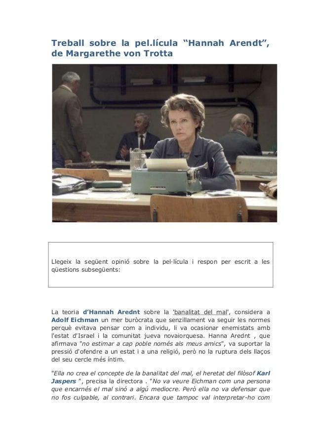 """Treball sobre la pel.lícula """"Hannah Arendt"""", de Margarethe von Trotta Llegeix la següent opinió sobre la pel·lícula i resp..."""