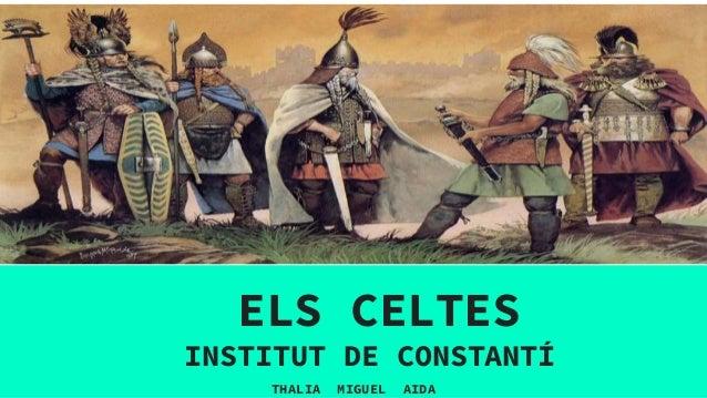 ELS CELTES INSTITUT DE CONSTANTÍ THALIA MIGUEL AIDA
