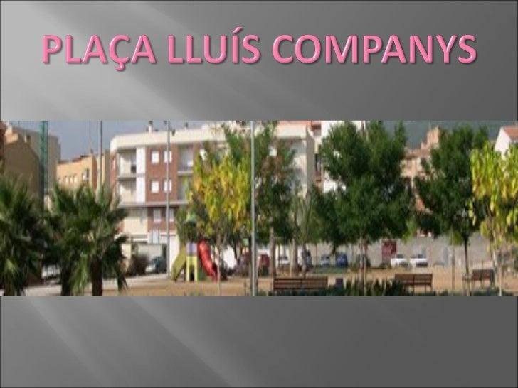    La plaça Lluís Companys és un parc situat a la zona del    eixample, entre l'avinguda de Catalunya i sota la Plaça del...