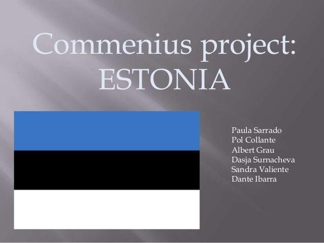 Commenius project: ESTONIA Paula Sarrado Pol Collante Albert Grau Dasja Surnacheva Sandra Valiente Dante Ibarra