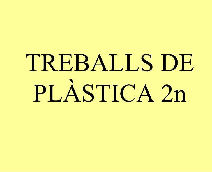 TREBALLS DE PLÀSTICA 2n