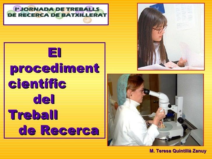 El procediment científic  del  Treball  de Recerca M. Teresa Quintillà Zanuy