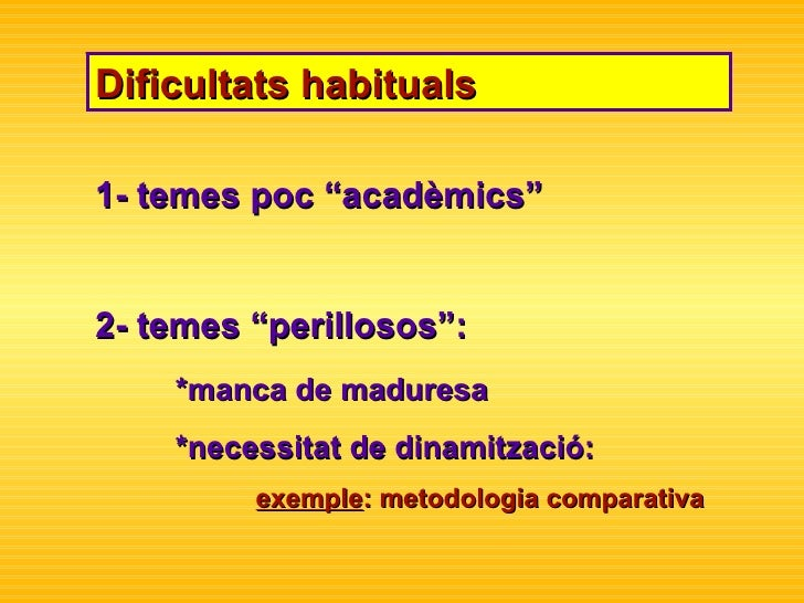 """Dificultats habituals 1- temes poc """"acadèmics"""" 2- temes """"perillosos"""": *manca de maduresa *necessitat de dinamització: exem..."""