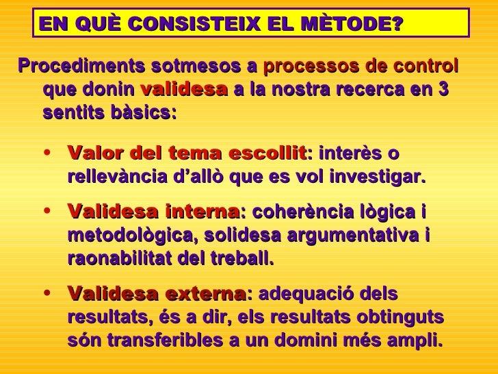 Procediments sotmesos a  processos de   control  que donin   validesa   a la nostra recerca en 3  sentits bàsics: EN QUÈ C...