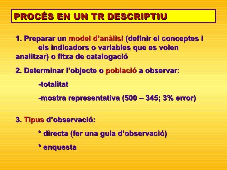 PROCÉS EN UN TR DESCRIPTIU 1. Preparar un  model d'anàlisi  (definir el conceptes i  els indicadors o variables que es vol...