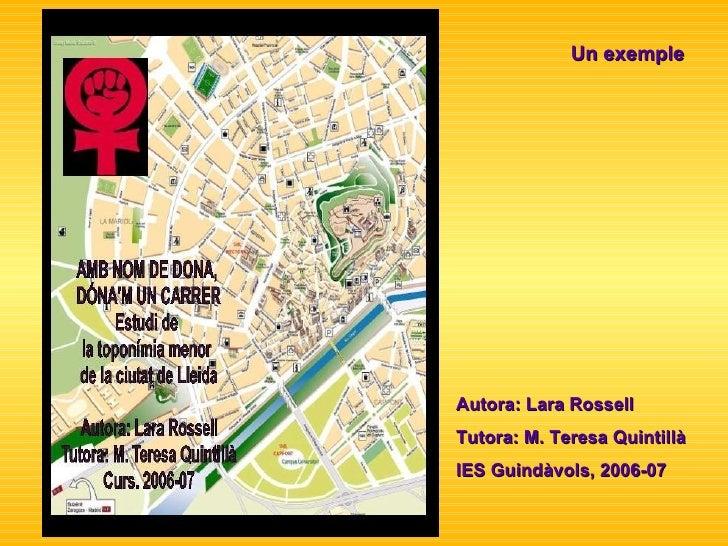 Autora: Lara Rossell Tutora: M. Teresa Quintillà IES Guindàvols, 2006-07 Un exemple