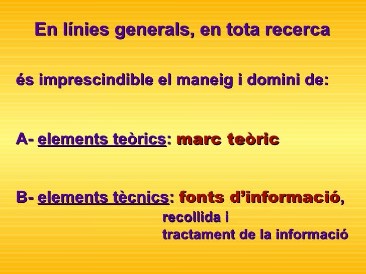 és imprescindible el maneig i domini de: A-  elements teòrics :  marc teòric B-  elements tècnics :  fonts d'informació , ...