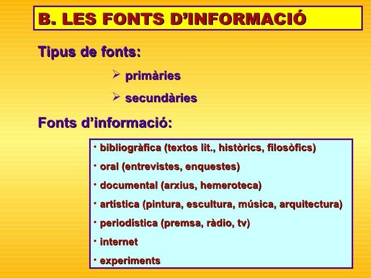 B. LES FONTS D'INFORMACIÓ <ul><li>Tipus de fonts:  </li></ul><ul><ul><ul><ul><ul><li>primàries  </li></ul></ul></ul></ul><...