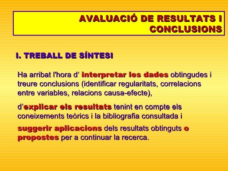 AVALUACIÓ DE RESULTATS I CONCLUSIONS I. TREBALL DE SÍNTESI Ha arribat l'hora d'   interpretar les dades  obtingudes i treu...