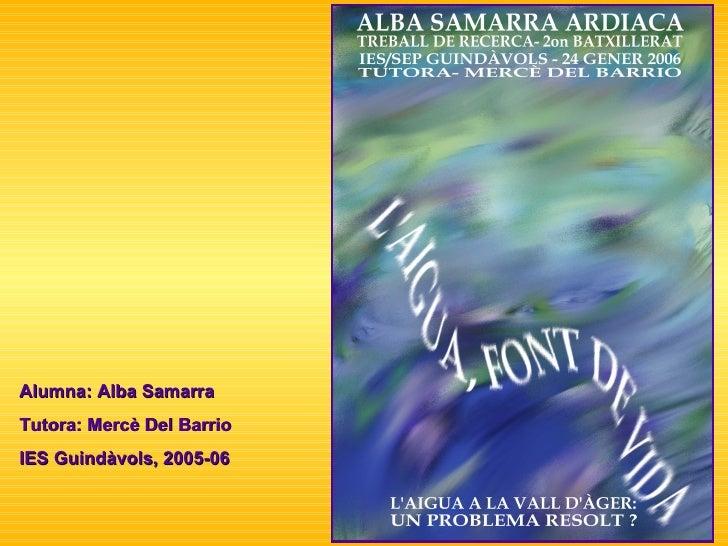 Alumna: Alba Samarra Tutora: Mercè Del Barrio IES Guindàvols, 2005-06