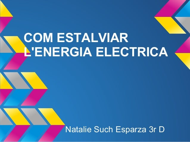 COM ESTALVIARLENERGIA ELECTRICA     Natalie Such Esparza 3r D