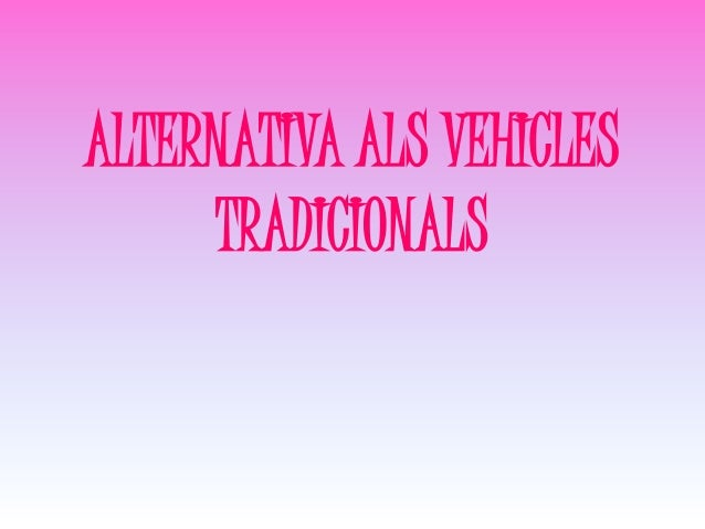 ALTERNATIVA ALS VEHICLES     TRADICIONALS