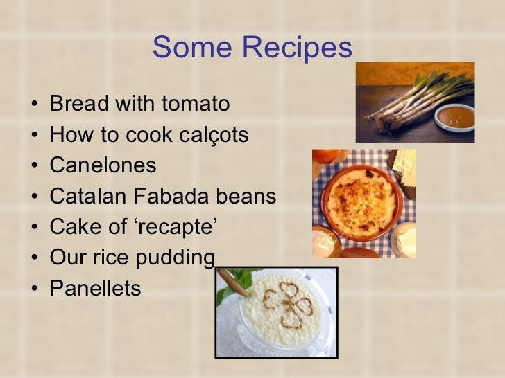 Some Recipes <ul><li>Bread with tomato </li></ul><ul><li>How to cook calçots </li></ul><ul><li>Canelones </li></ul><ul><li...