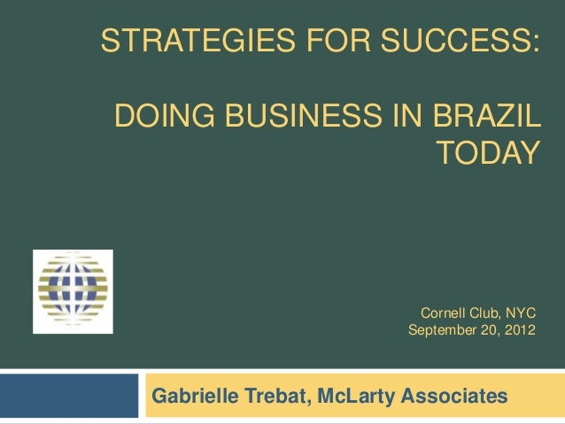 STRATEGIES FOR SUCCESS:DOING BUSINESS IN BRAZIL                  TODAY                            Cornell Club, NYC       ...