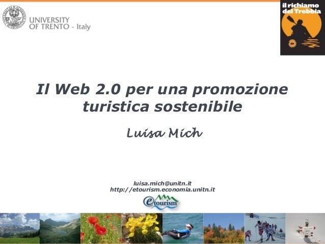 Luisa Michluisa.mich@unitn.ithttp://etourism.economia.unitn.itIl Web 2.0 per una promozioneturistica sostenibile