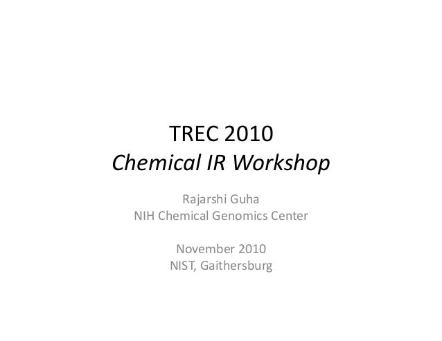 TREC2010 ChemicalIRWorkshop RajarshiGuha NIHChemicalGenomicsCenter November2010 NIST,Gaithersburg