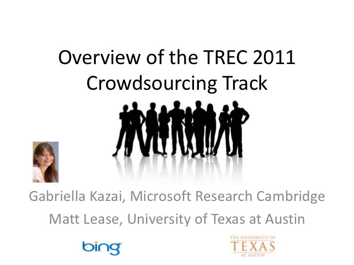 Overview of the TREC 2011      Crowdsourcing Track                  Organizers:Gabriella Kazai, Microsoft Research Cambrid...
