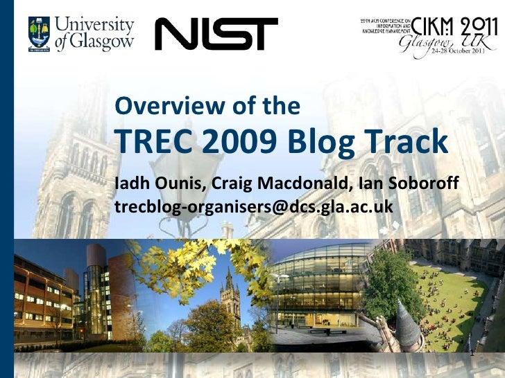 Overview of theTREC 2009 Blog Track<br />Iadh Ounis, Craig Macdonald, Ian Soborofftrecblog-organisers@dcs.gla.ac.uk<br />1...