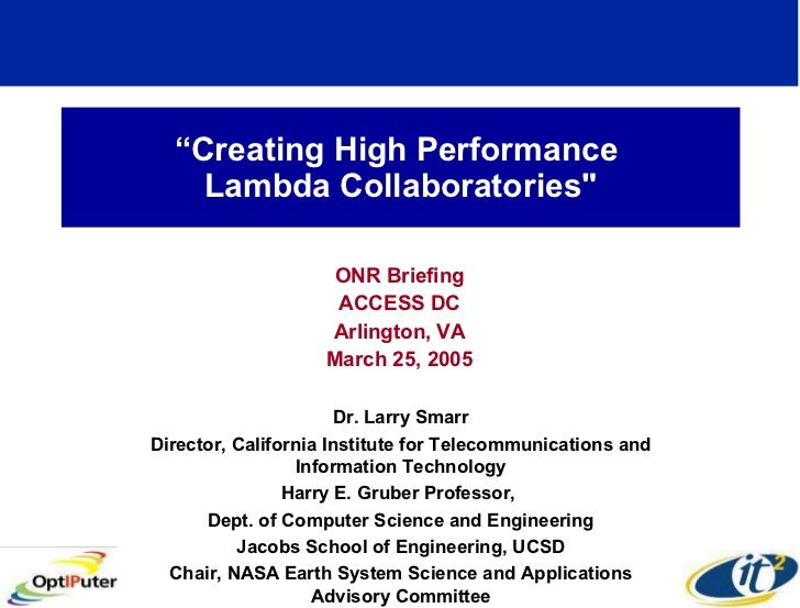 """ Creating High Performance  Lambda Collaboratories"" ONR Briefing ACCESS DC Arlington, VA March 25, 2005 Dr. Larry Sm..."