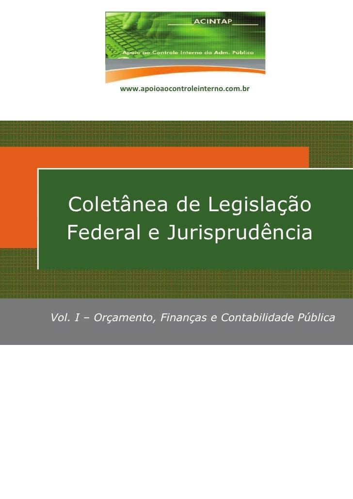 www.apoioaocontroleinterno.com.br  Coletânea de Legislação  Federal e JurisprudênciaVol. I – Orçamento, Finanças e Contabi...
