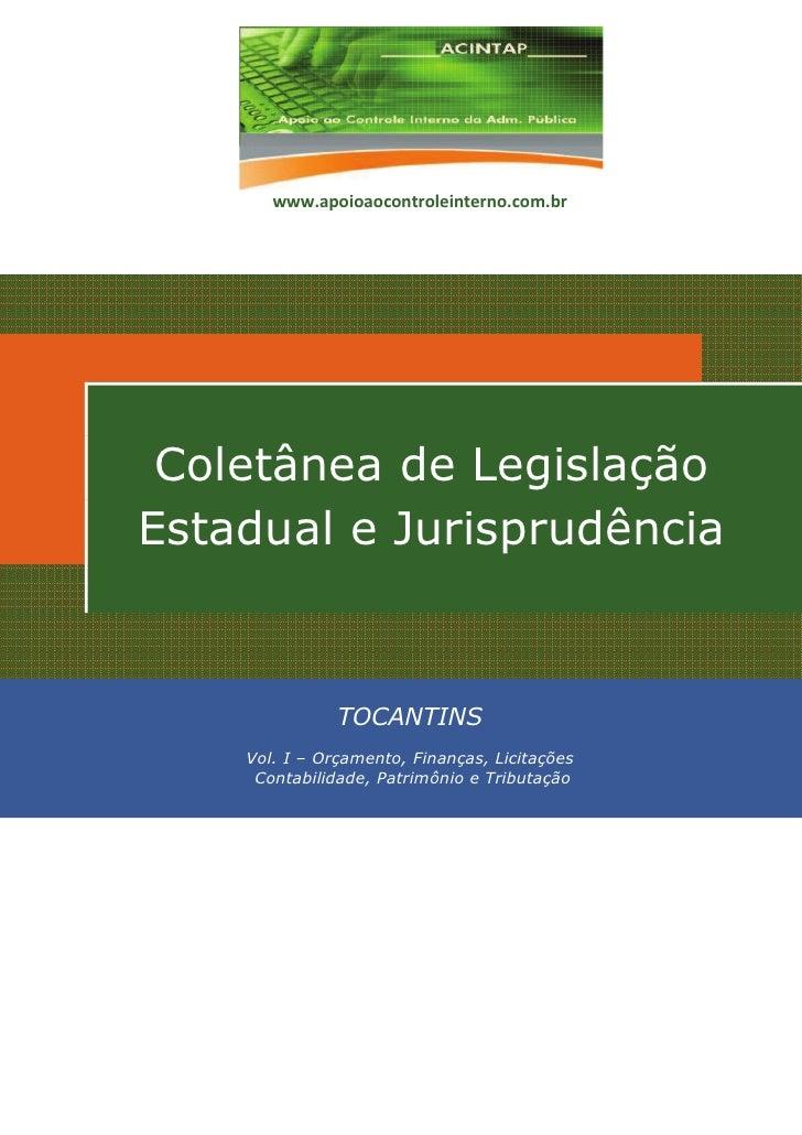 www.apoioaocontroleinterno.com.br Coletânea de LegislaçãoEstadual e Jurisprudência               TOCANTINS    Vol. I – Orç...