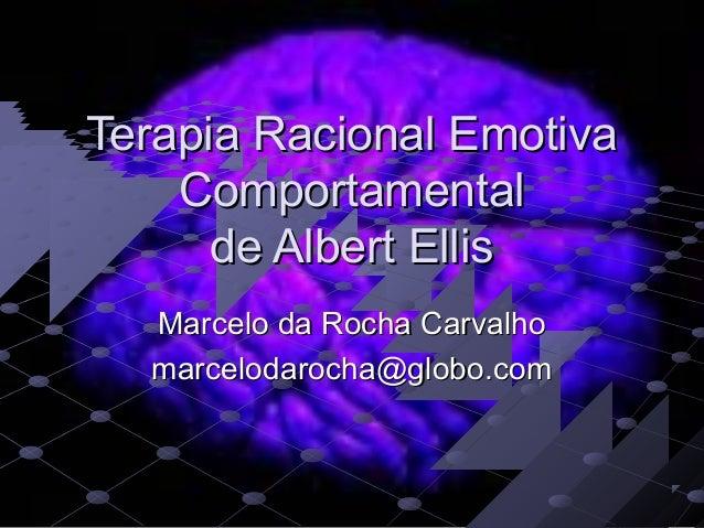 Terapia Racional EmotivaTerapia Racional Emotiva ComportamentalComportamental de Albert Ellisde Albert Ellis Marcelo da Ro...