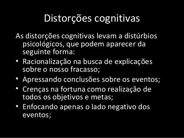 Distorções cognitivas As distorções cognitivas levam a distúrbios psicológicos, que podem aparecer da seguinte forma: • Ra...