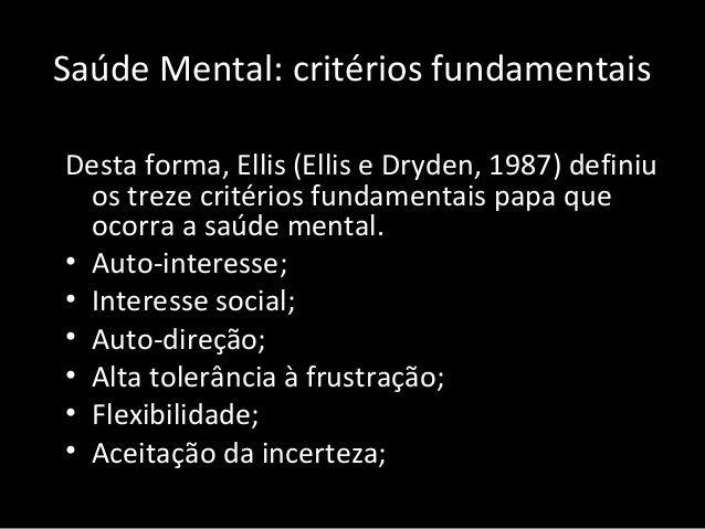 Saúde Mental: critérios fundamentais Desta forma, Ellis (Ellis e Dryden, 1987) definiu os treze critérios fundamentais pap...