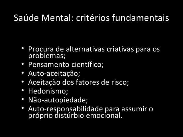 Saúde Mental: critérios fundamentais • Procura de alternativas criativas para os problemas; • Pensamento científico; • Aut...