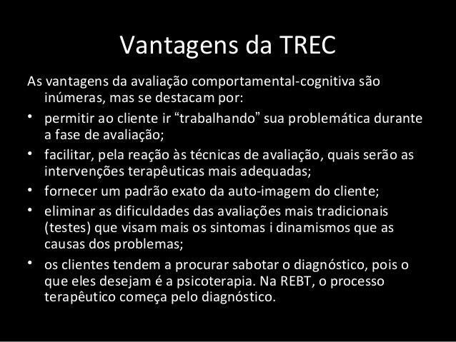 Vantagens da TREC As vantagens da avaliação comportamental-cognitiva são inúmeras, mas se destacam por: • permitir ao clie...