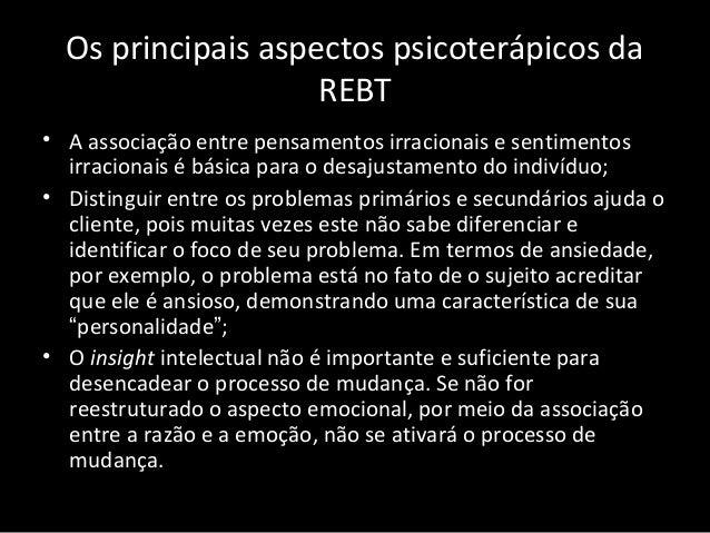 Os principais aspectos psicoterápicos da REBT • A associação entre pensamentos irracionais e sentimentos irracionais é bás...
