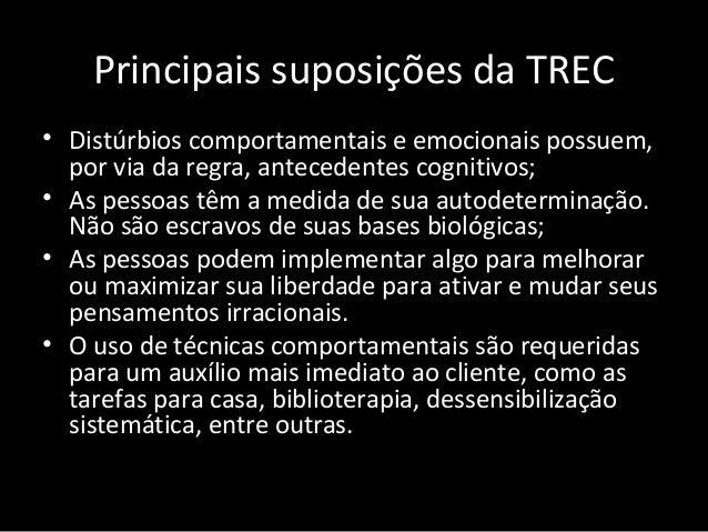 Principais suposições da TREC • Distúrbios comportamentais e emocionais possuem, por via da regra, antecedentes cognitivos...
