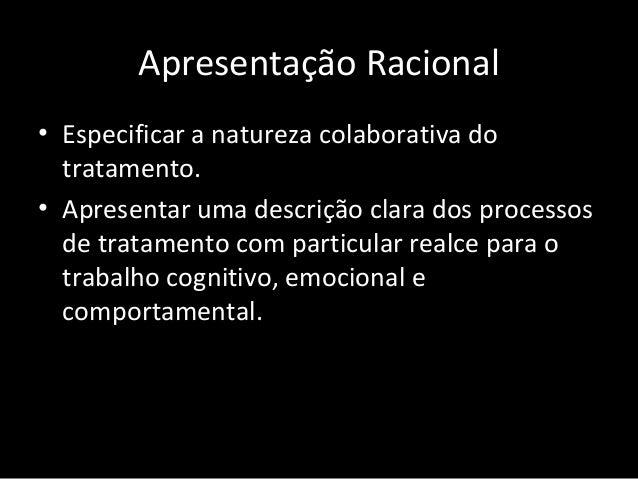Apresentação Racional • Especificar a natureza colaborativa do tratamento. • Apresentar uma descrição clara dos processos ...