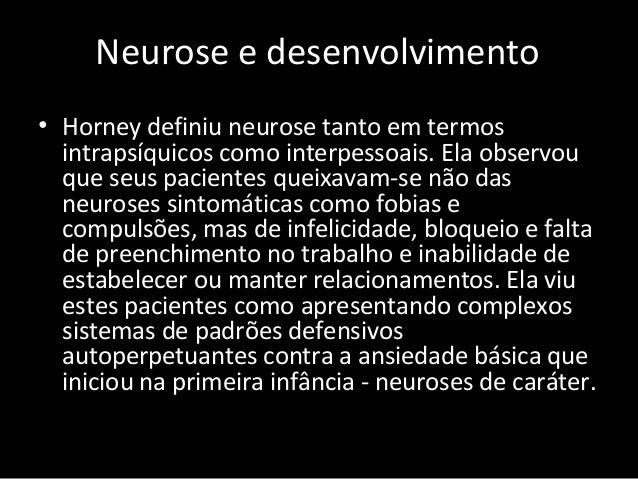 Neurose e desenvolvimento • Horney definiu neurose tanto em termos intrapsíquicos como interpessoais. Ela observou que seu...