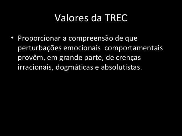 Valores da TREC • Questionar estas crenças irracionais utilizando os métodos lógico-empíricos da ciência.