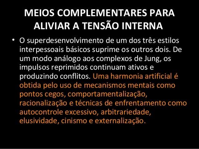 MEIOS COMPLEMENTARES PARA ALIVIAR A TENSÃO INTERNA • O superdesenvolvimento de um dos três estilos interpessoais básicos s...