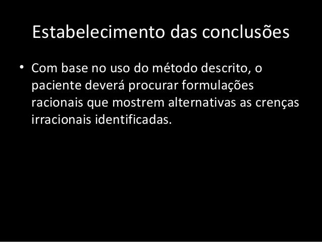Técnica de confronto • Ajudar ao paciente a identificar pensamento questionadores para as crenças irracionais encontradas....