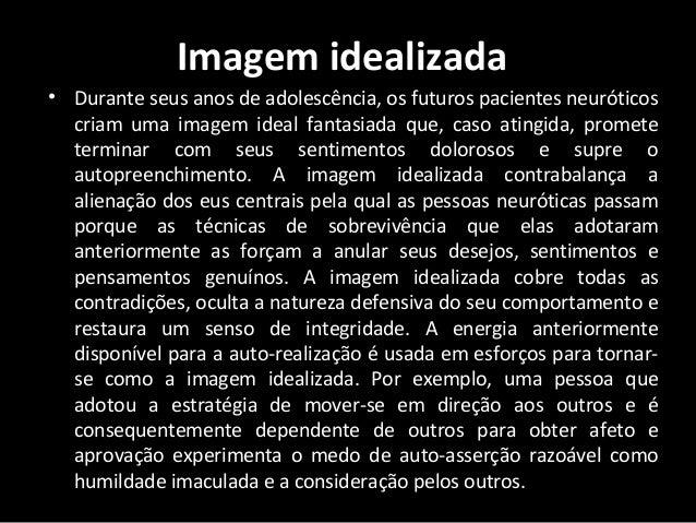 Imagem idealizada • Durante seus anos de adolescência, os futuros pacientes neuróticos criam uma imagem ideal fantasiada q...