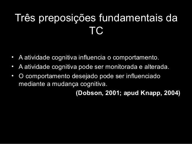 Três preposições fundamentais da TC • A atividade cognitiva influencia o comportamento. • A atividade cognitiva pode ser m...