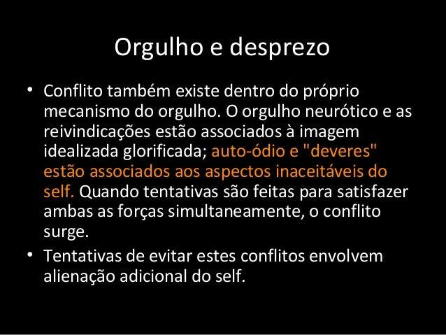 Orgulho e desprezo • Conflito também existe dentro do próprio mecanismo do orgulho. O orgulho neurótico e as reivindicaçõe...