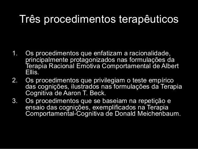 Três procedimentos terapêuticos 1. Os procedimentos que enfatizam a racionalidade, principalmente protagonizados nas formu...