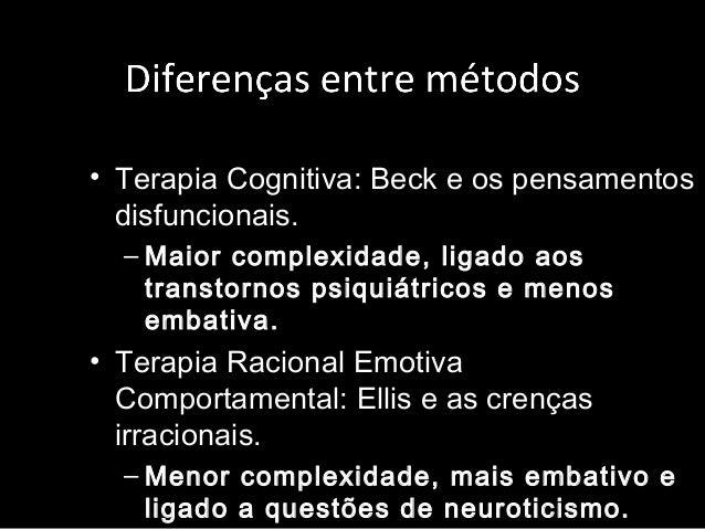 • Terapia Cognitiva: Beck e os pensamentos disfuncionais. – Maior complexidade, ligado aos transtornos psiquiátricos e men...