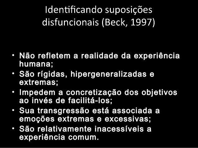 • Não refletem a realidade da experiência humana; • São rígidas, hipergeneralizadas e extremas; • Impedem a concretização ...