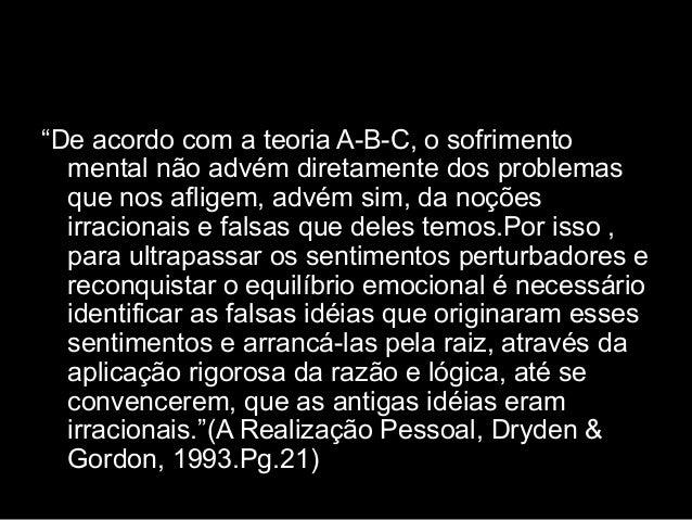 """""""De acordo com a teoria A-B-C, o sofrimento mental não advém diretamente dos problemas que nos afligem, advém sim, da noçõ..."""