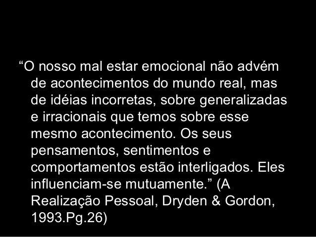 """""""O nosso mal estar emocional não advém de acontecimentos do mundo real, mas de idéias incorretas, sobre generalizadas e ir..."""